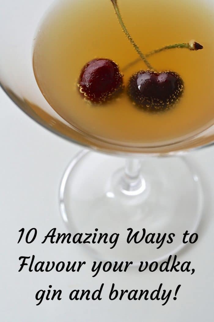 10 Amazing Ways to Flavour your vodka, gin and brandy!