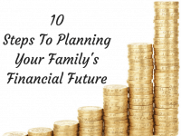 10 Steps To Planning Your Family's Financial Future....