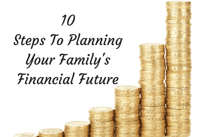Steps To Planning Your Family's Financial Future