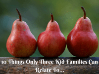 10 Things Only Three Kid Families Can Relate To....