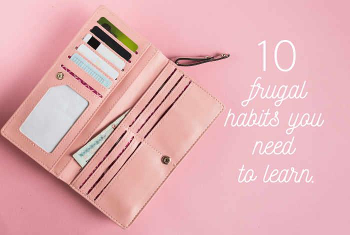 10 frugal habits you NEED to learn.