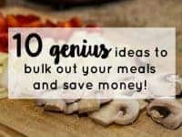 Ten genius ideas to bulk out your meals and save money....