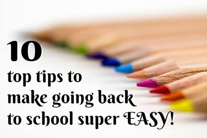 10 top tips to make going back to school super EASY!