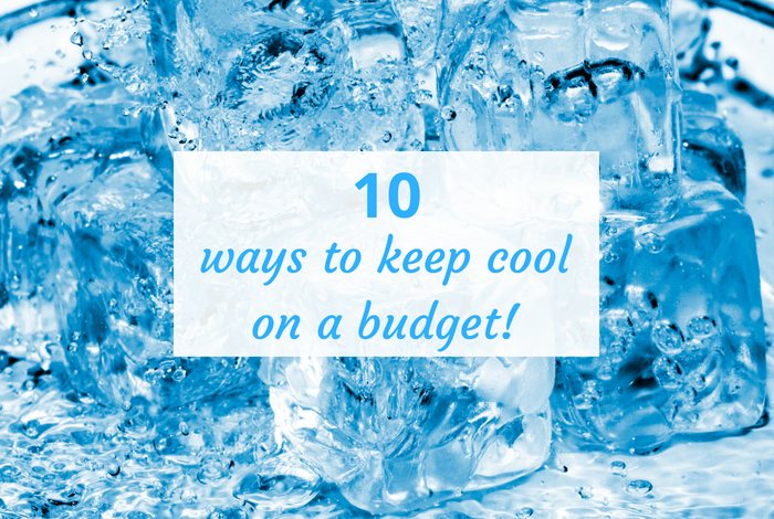 10 ways to keep cool on a budget!