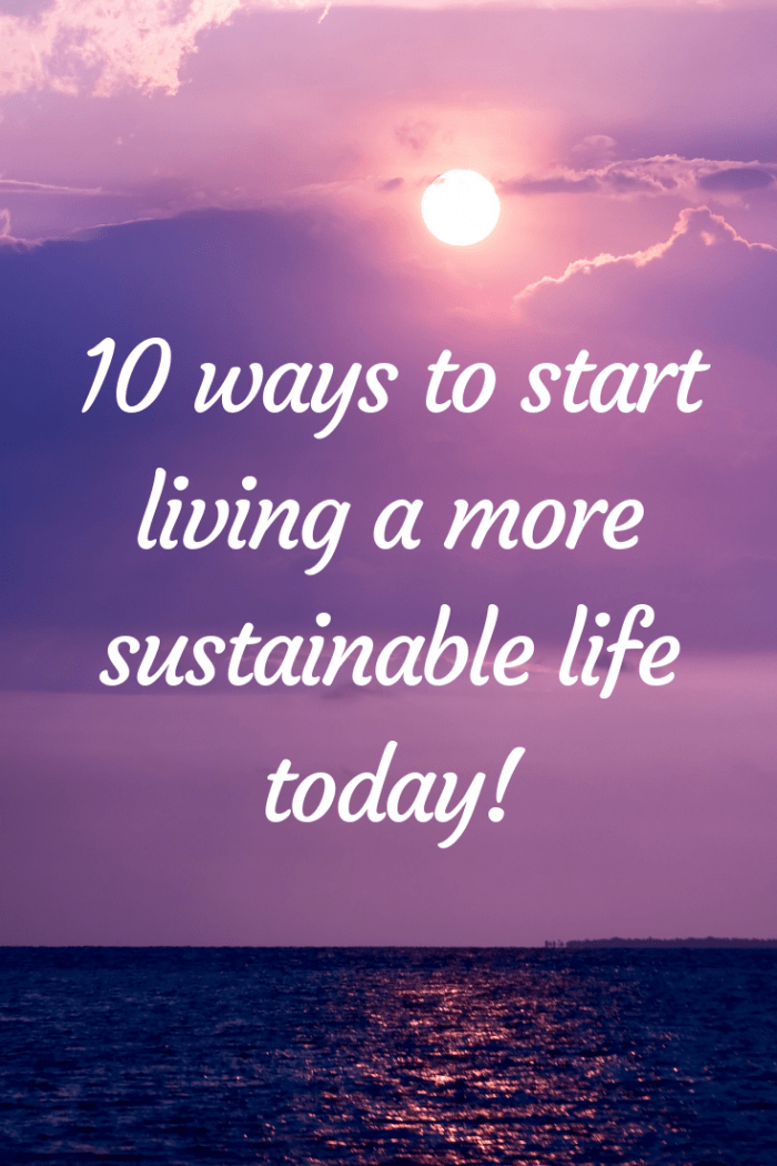 10 ways to start living a more sustainable life today! (1)