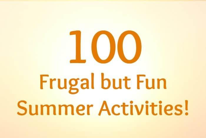100 Frugal but Fun Summer Activities!