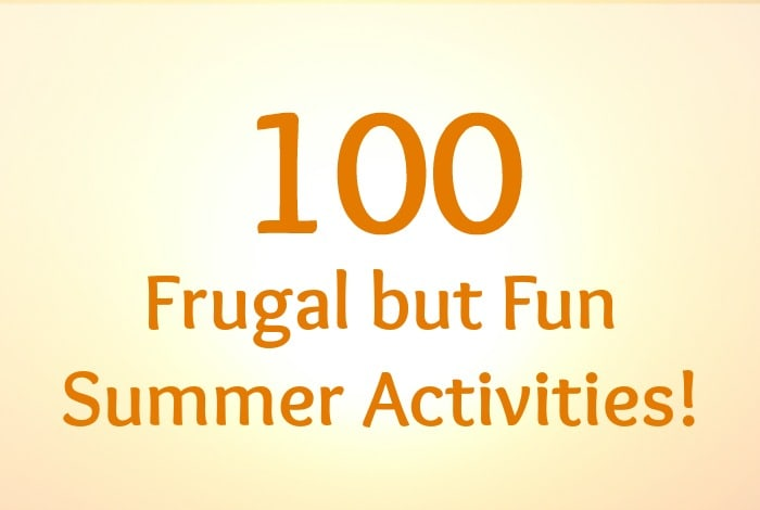 100 Frugal but Fun Summer Activities!