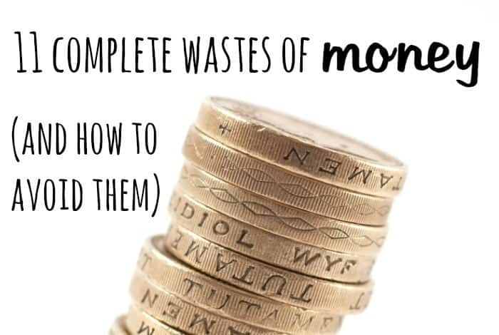 11 Complete wastes of money and how to avoid them.