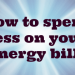 How to spend less on Gas and Electricity….