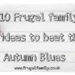 10 Frugal family fun ideas to beat the Autumn blues….