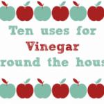 10 different uses for Vinegar….