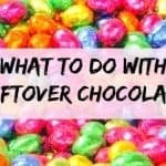 What to do with Leftover chocolate….