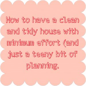 How to have a clean and tidy house with minimum effort