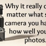 It's not the type of camera that you have….