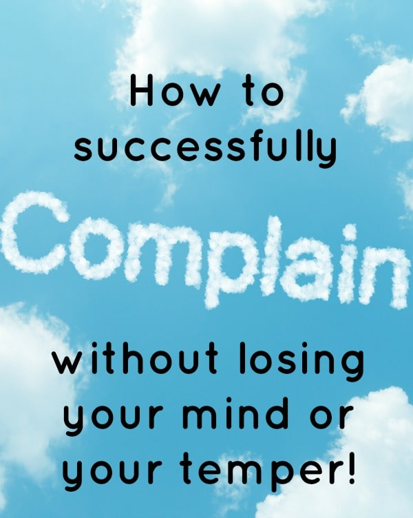 How to successfully complaint without losing your mind or your temper