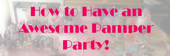 How to have an awesome pamper party