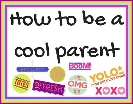 How to be a cool parent!