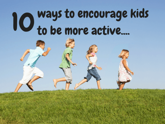 ways to encourage kids to be more