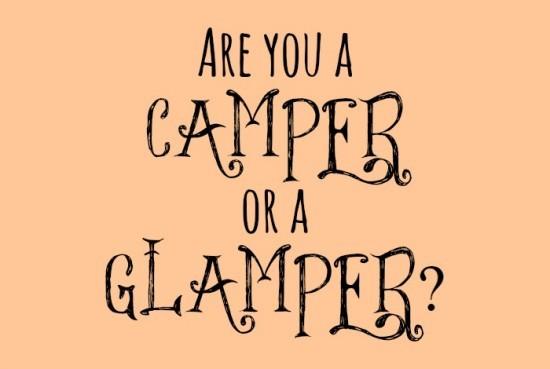 Are you a  CAMPER  or a  GLAMPER
