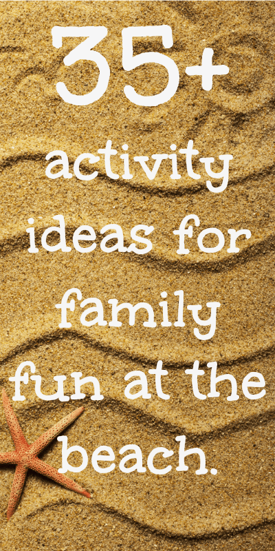 35+ activity ideas for family fun at the beach.