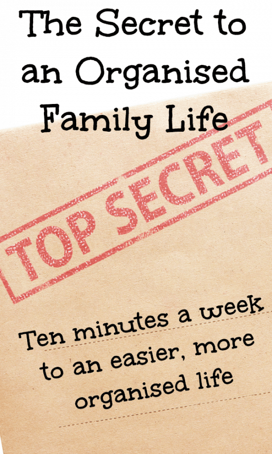 The secret to a more organised life.  Ten minutes a week to an easier, more organised life
