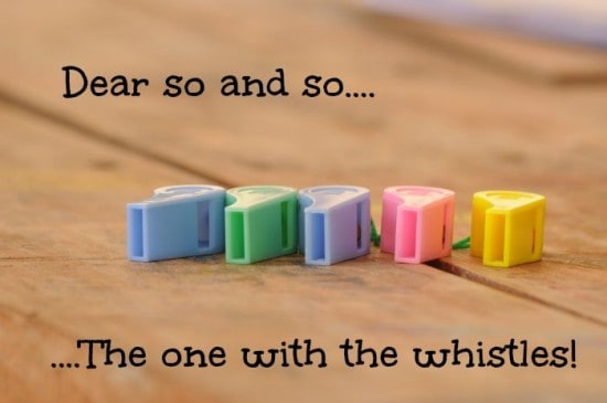 Dear so and so - the one with the whistles