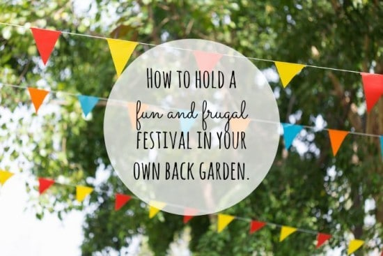 How to hold a fun frugal festival in your own back garden....