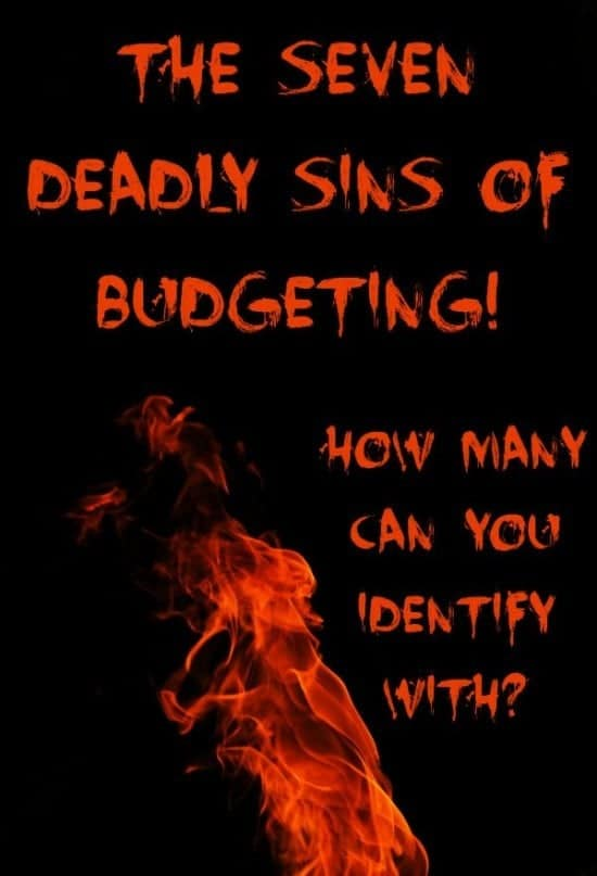 The Seven Deadly Sins of Budgeting! How many can you identify with