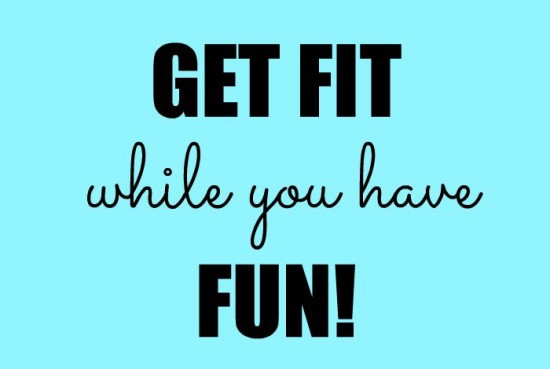 Get fit while you have fun
