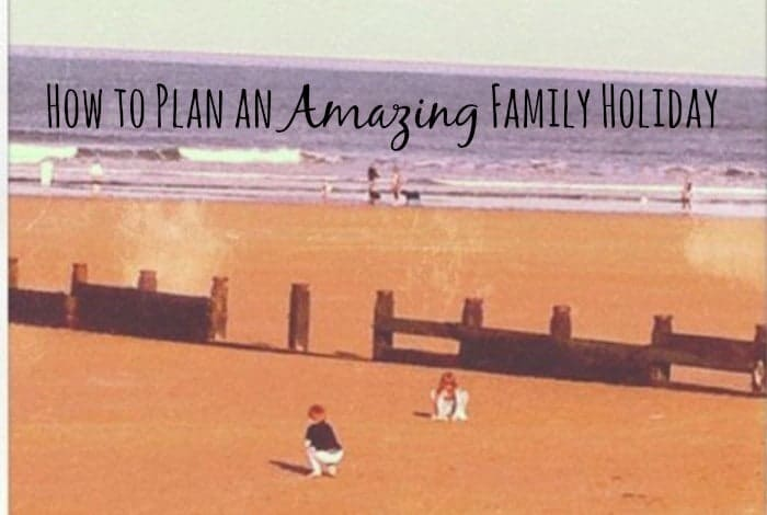 How to plan an amazing Summer Holiday