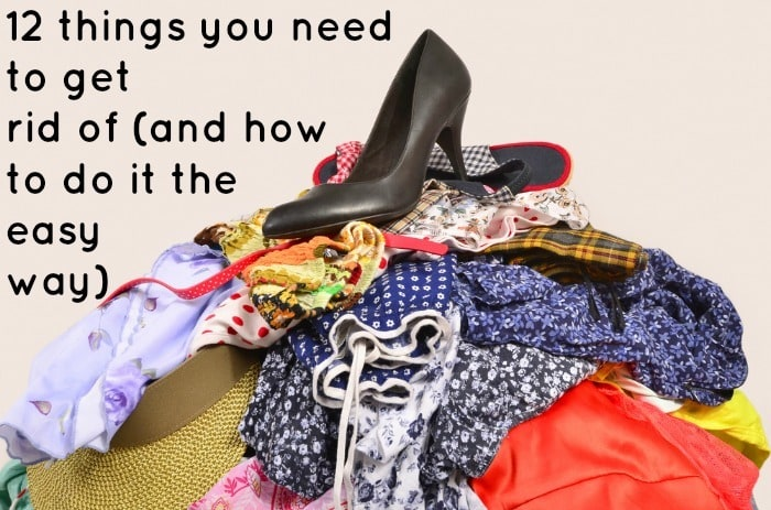 12 things you need to get rid of and how to do it the for How to get rid of things