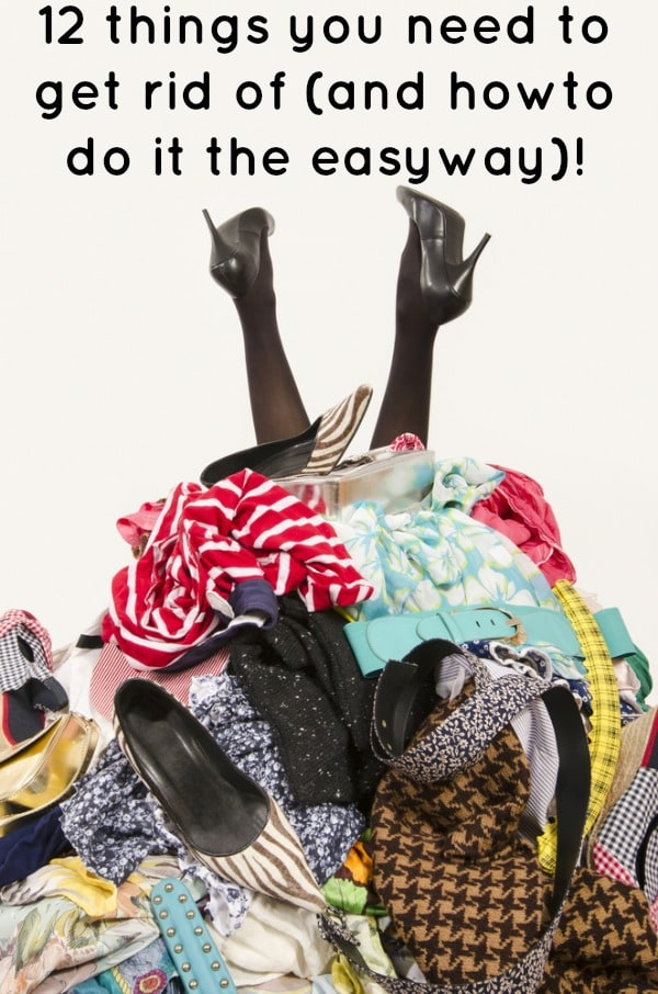 12 things you need to get rid of (and how to do it the easy way)