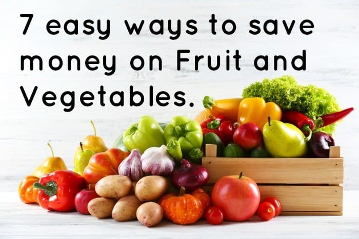 7 easy ways to save money on Fruit and Vegetables.