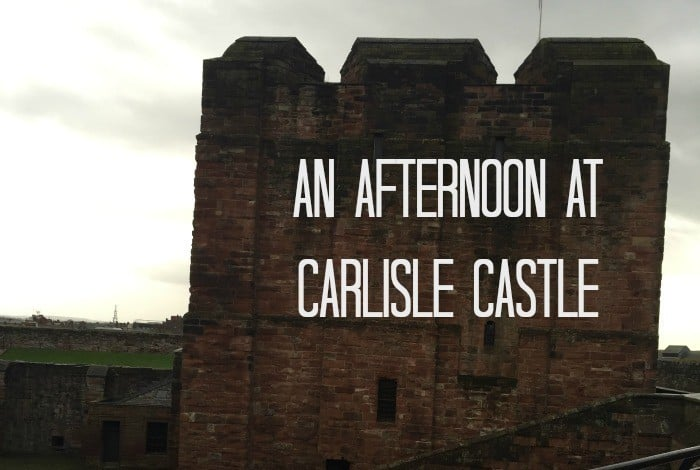 An Afternoon at Carlisle Castle