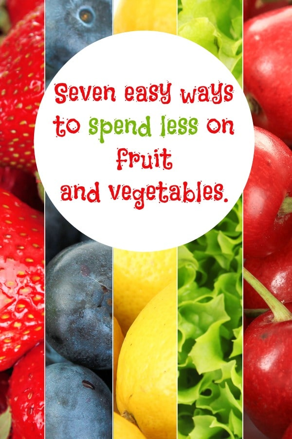 Seven easy ways to spend less on fruit and vegetables....