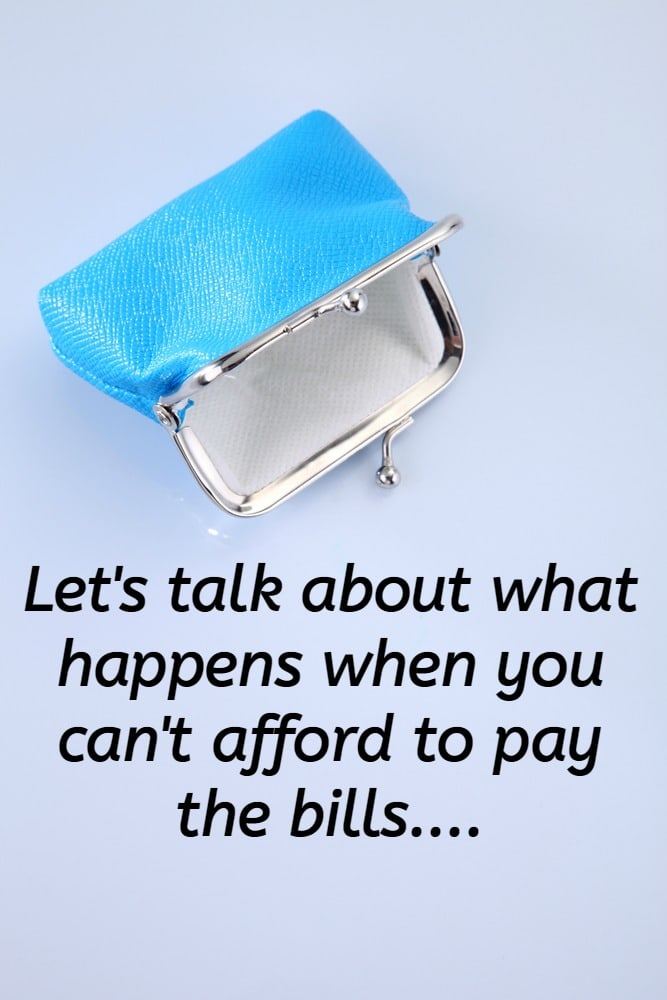Let's talk about what happens when you can't afford to pay the bills....