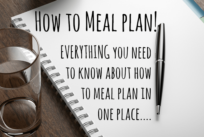How to Meal plan – EVERYTHING you need to know about how to meal plan in one place….