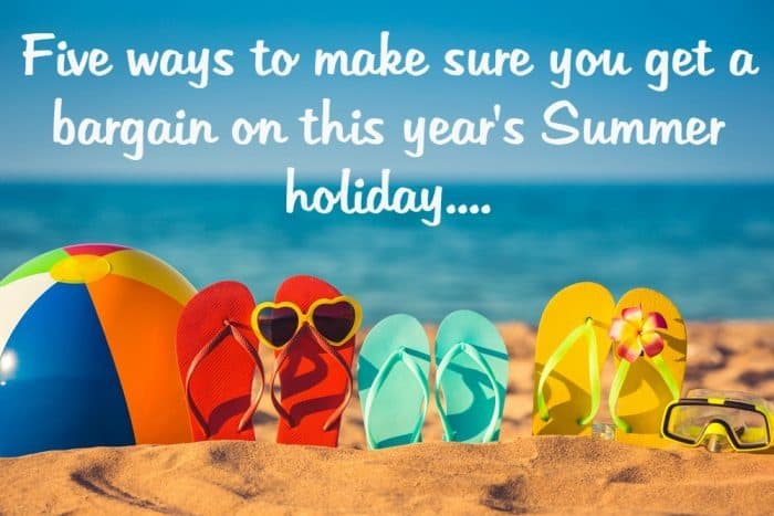 Five ways to make sure you get a bargain on this year's Summer holiday....