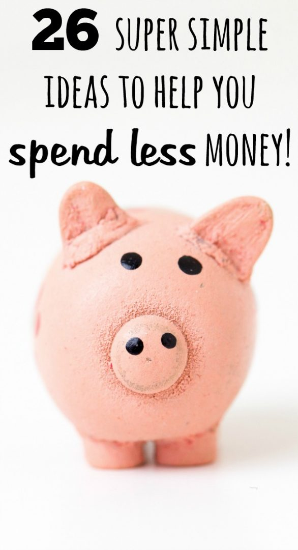 26 super simple ideas to help you spend less money!