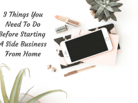 3 Things You Need To Do Before Starting A Side Business From Home....