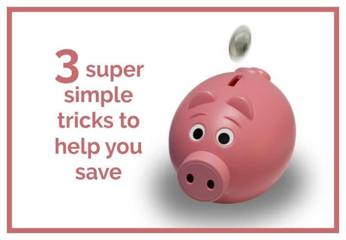 3 super simple tricks to help you save....