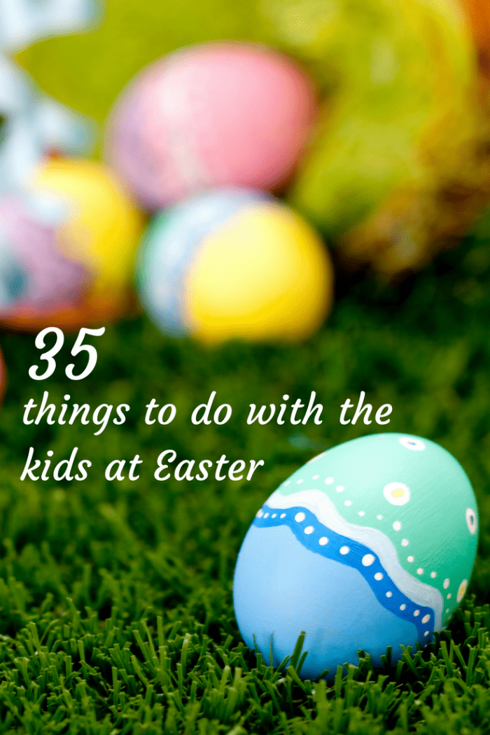 35 things to do with the kids at Easter