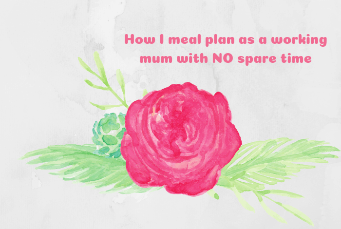 How I meal plan as a working mum with NO spare time