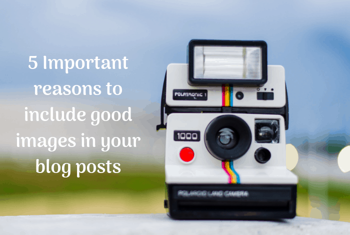 5 Important reasons to include good images in your blog posts....
