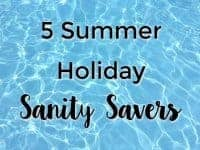 Five Summer Holiday Sanity Savers....