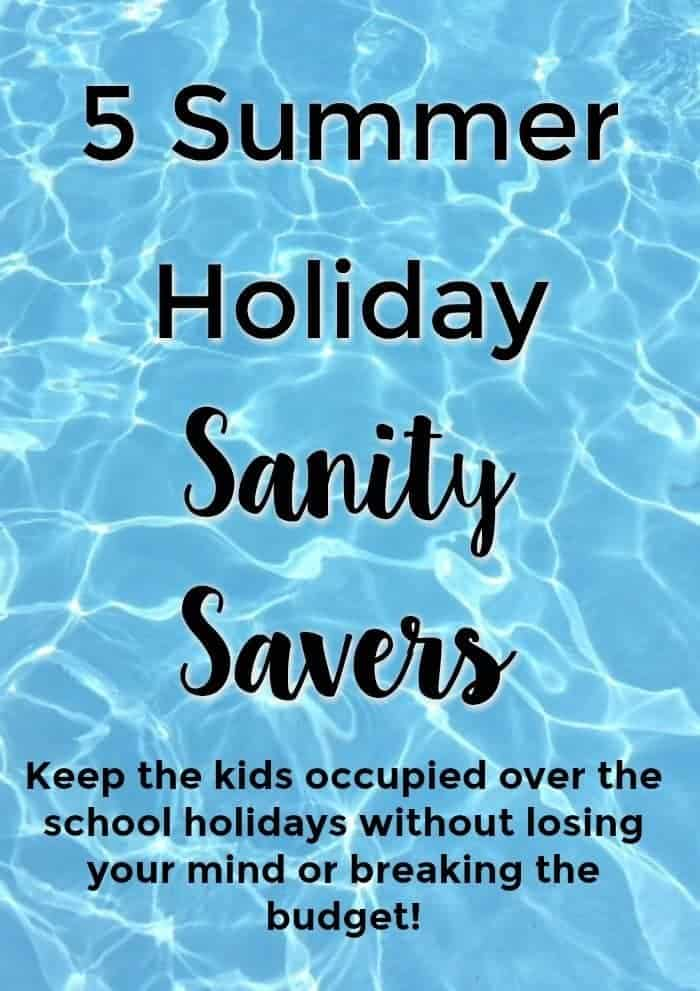 5 Summer Holiday Sanity Savers to help you keep the kids occupied over the school holidays without losing your mind or breaking the budget!