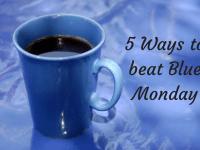 5 Ways to BEAT Blue Monday....