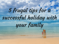 5 frugal tips for a successful holiday with your family....