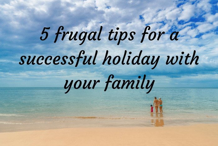5 frugal tips for a successful holiday with your family.