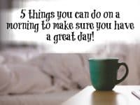 Five things to do on a morning to make your day easier....